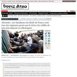 Attentats : Les kamikazes du Stade de France sont tous des migrants passés par la Grèce (Le chiffre de 900 000 dépassé en Allemagne)
