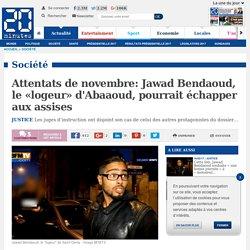 Attentats de novembre: Jawad Bendaoud, le «logeur» d'Abaaoud, pourrait échapper aux assises