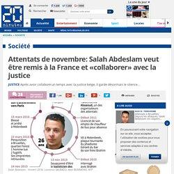 Attentats de novembre: Salah Abdeslam veut être remis à la France et «collaborer» avec la justice