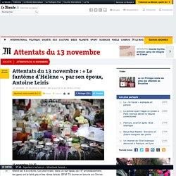 Attentats du 13novembre: «Le fantôme d'Hélène», par son époux, Antoine Leiris