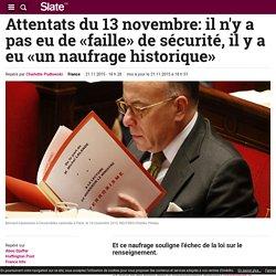 Attentats du 13 novembre: il n'y a pas eu de «faille» de sécurité, il y a eu «un naufrage historique»