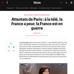 Attentats de Paris : à la télé, la France a peur, la France est en guerre - Ma vie au poste