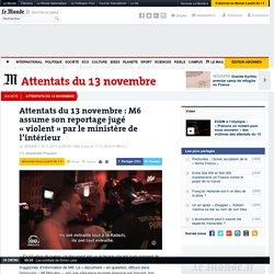 Attentatsdu 13 novembre : M6 assume son reportage jugé «violent» par le ministère de l'intérieur