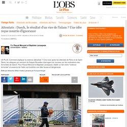 Attentats : Daech, le résultat d'un vice de l'islam ? Une idée reçue nourrie d'ignorance