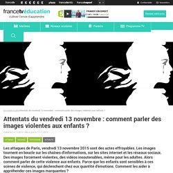 Attentats du vendredi 13 novembre : comment parler des images violentes aux enfants ?