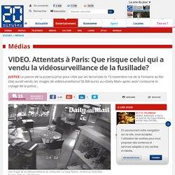 VIDEO. Attentats à Paris: Que risque celui qui a vendu la vidéosurveillance de la fusillade?
