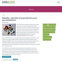 Opioïdes : attention à ne pas devenir accro aux antidouleurs