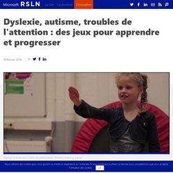 Dyslexie, autisme, troubles de l'attention : des jeux pour apprendre et progresser