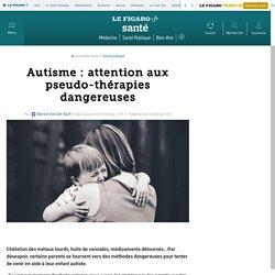 Autisme : attention aux pseudo-thérapies dangereuses