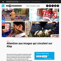 Attention aux images qui circulent sur Alep