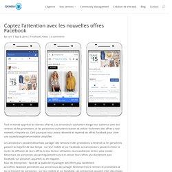 Captez l'attention avec les nouvelles offres Facebook - cycoma