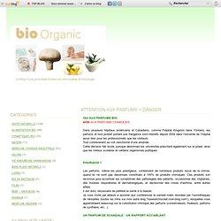 ATTENTION AUX PARFUMS = DANGER - bio organic