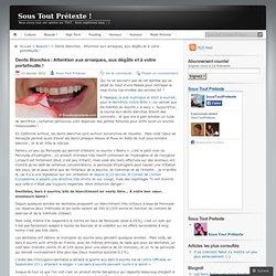 Dents Blanches : Attention aux arnaques, aux dégâts et à votre portefeuille ! « Sous Tout Prétexte !