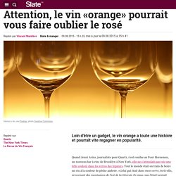 Attention, le vin «orange» pourrait vous faire oublier le rosé