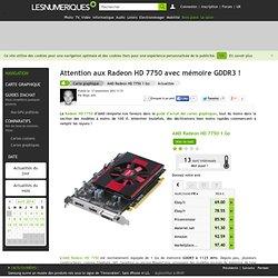 Attention aux Radeon HD 7750 avec mémoire GDDR3 !