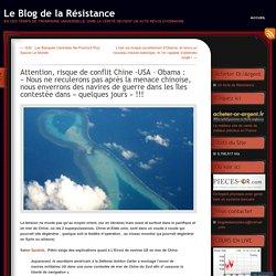 Attention, risque de conflit Chine -USA – Obama : «Nous ne reculerons pas après la menace chinoise, nous enverrons des navires de guerre dans les îles contestée dans «quelques jours !!!