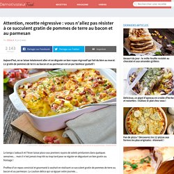 Attention, recette régressive : vous n'allez pas résister à ce succulent gratin de pommes de terre au bacon et au parmesan