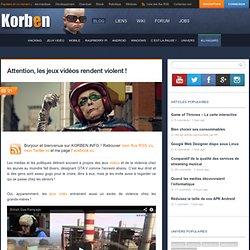 Attention, les jeux vidéos rendent violent ! « Korben Korben