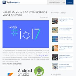 Google I/O 2017 : An Event grabbing World Attention - TopDevelopers
