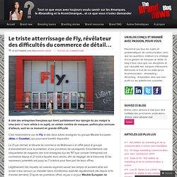 Le triste atterrissage de Fly, révélateur des difficultés du commerce de détail… – TheBrandNewsBlog l Le blog des marques et du branding