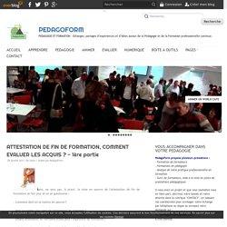 ATTESTATION DE FIN DE FORMATION, COMMENT EVALUER LES ACQUIS ? - 1ère partie