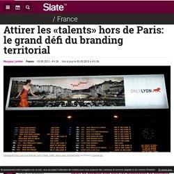 Attirer les «talents» hors de Paris: le grand défi du branding territorial