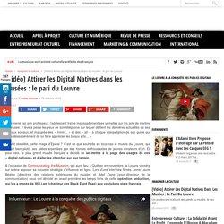 [Vidéo] Attirer les publics digitaux dans les musées : le pari du Louvre