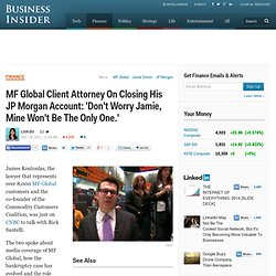 MF Global Client Attorney On Closing His JP Morgan Account: 'Don't Worry Jamie, Mine Won't Be The Only One.'