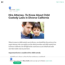 Hire Attorney -To Know About Child Custody Laws in Divorce California