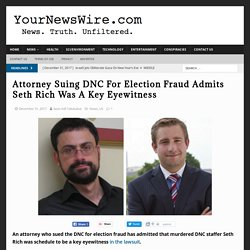 Attorney Suing DNC For Election Fraud Admits Seth Rich Was A Key Eyewitness