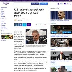 U.S. attorney general bans asset seizure by local police