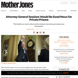 MJ> Attorney General Sessions Would Be Good News for Private Prisons