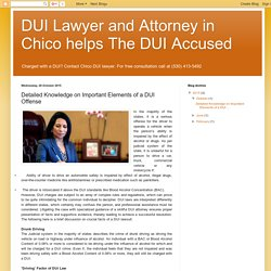 DUI Lawyer and Attorney in Chico helps The DUI Accused : Detailed Knowledge on Important Elements of a DUI Offense