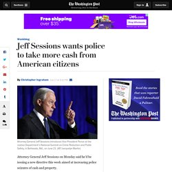 Jeff Sessions wants police to take more cash from American citizens