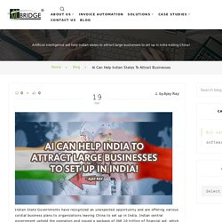 AI can help Indian States to attract Businesses to set up in India exiting China
