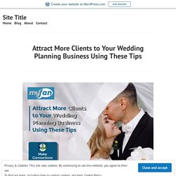Attract More Clients to Your Wedding Planning Business Using These Tips