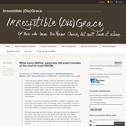 What every faithful, same-sex attracted member of the church must KNOW. « Irresistible (Dis)Grace