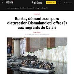 Banksy démonte son parc d'attraction Dismaland et l'offre (?) aux migrants de Calais