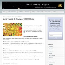 How to use the law of attraction - good feeling thoughts