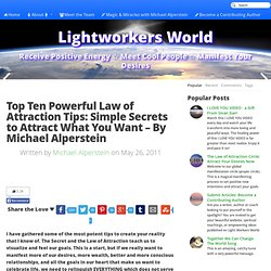 Top Ten Powerful Law of Attraction Tips: Simple Secrets to Attract What You Want - By Michael Alperstein