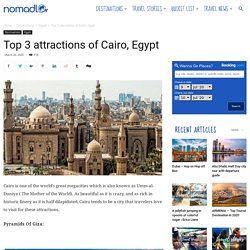 Top 3 attractions of Cairo, Egypt - NOMADLO
