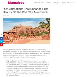 Rich Attractions That Enhances The Beauty Of The Red City, Marrakech.
