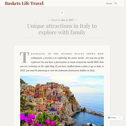 Unique attractions in Italy to explore with family – Baskets Life Travel