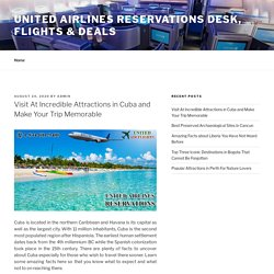 Visit At Incredible Attractions in Cuba and Make Your Trip Memorable – United Airlines Reservations Desk, Flights & Deals
