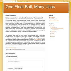 One Float Ball, Many Uses: What makes alloys attractive for Industrial Applications?