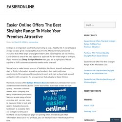 Easier Online Offers The Best Skylight Range To Make Your Premises Attractive