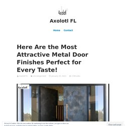 Here Are the Most Attractive Metal Door Finishes Perfect for Every Taste! – Axolotl FL