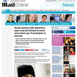 Saudi women with attractive eyes may be forced to cover them up, if resolution is passed