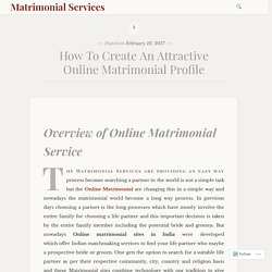 How To Create An Attractive Online Matrimonial Profile – Matrimonial Services