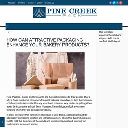 ATTRACTIVE PACKAGING ENHANCE YOUR BAKERY PRODUCTS?